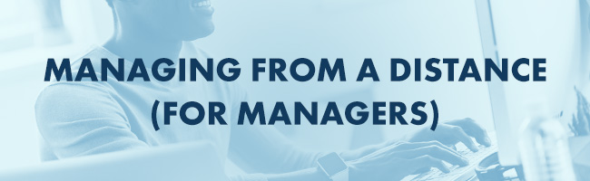 Managing from a Distance (For Managers)