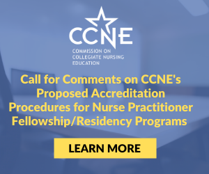 CCNE Call for Comments on the Proposed Accreditation Procedures for Nurse Practitioner Fellowship/Residency Programs