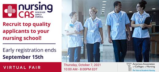 Recruit top quality applicants to your nursing school! Early registration ends September 15th. NursingCAS Virtual Fair Thursday, October 7, 2021 10:00 AM - 8:00 PM EDT