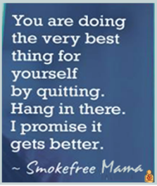 You are doing the very best thing for yourself by quitting. Hang in there. I promise it gets better. - Smokefree Mama